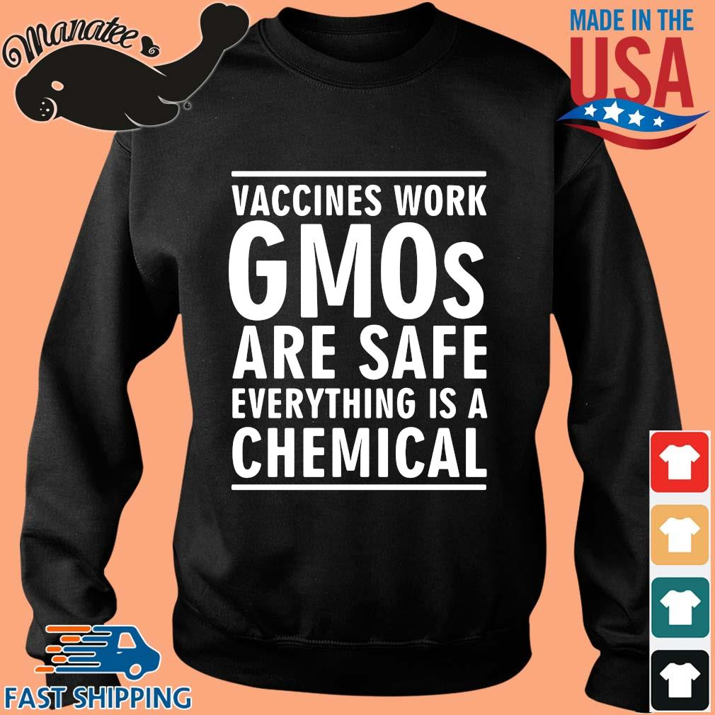 Vaccines work gmos are safe everything is a chemical s Sweater den