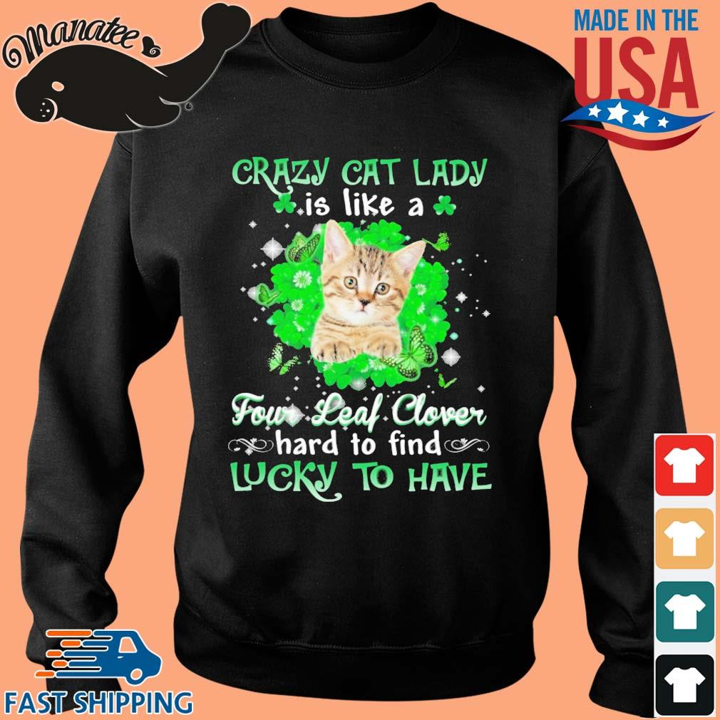 Crazy cat lady is like a four leaf clover hard to find lucky to have St Patrick's Day s Sweater den