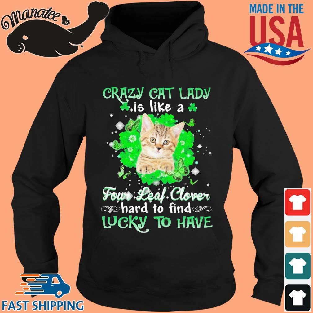 Crazy cat lady is like a four leaf clover hard to find lucky to have St Patrick's Day s hoodie den