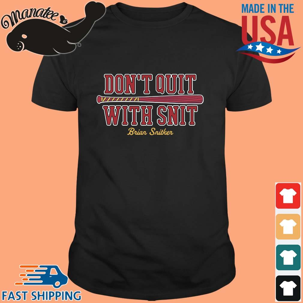 Don't quit with snit Brian Snitker shirt