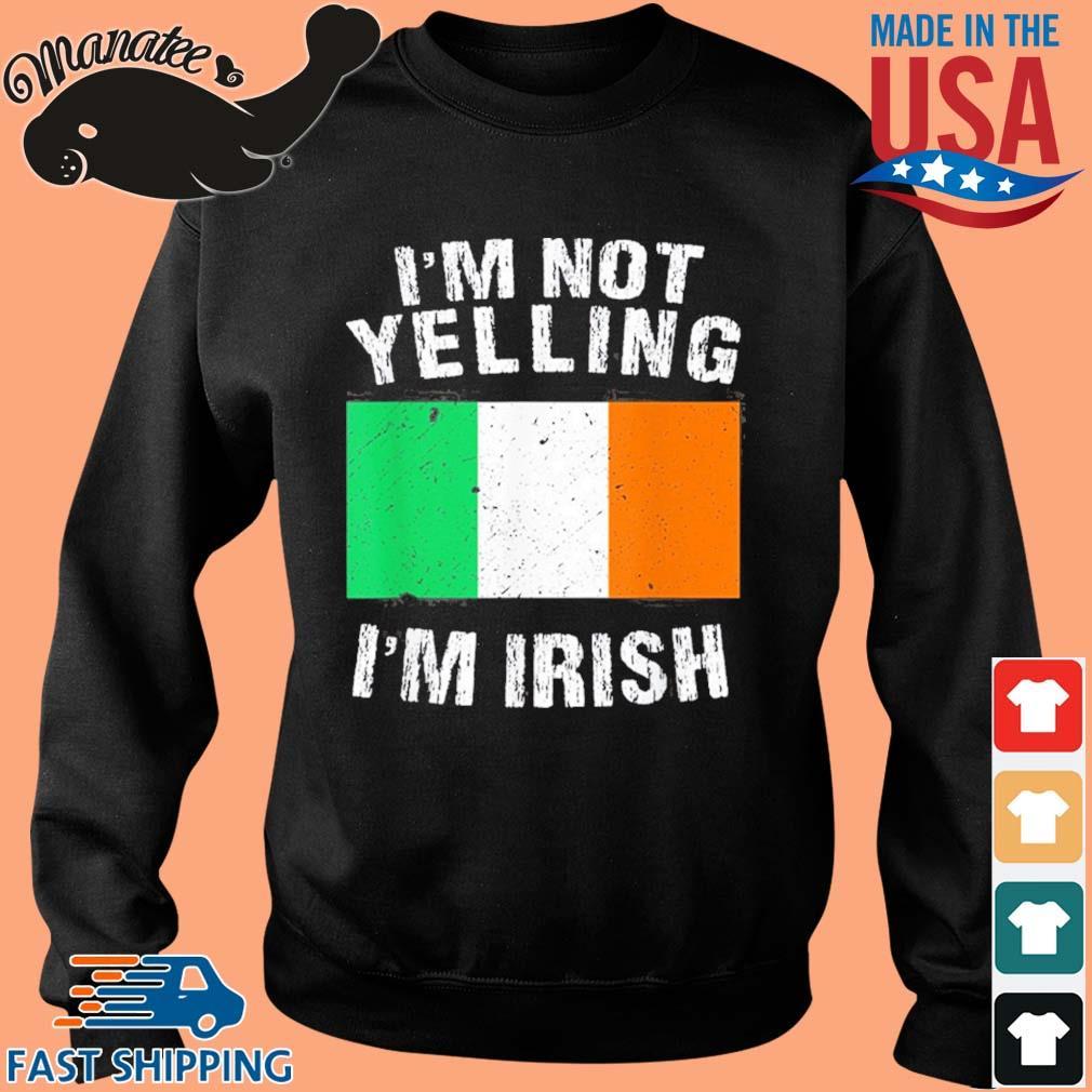 I'm Not Yelling I'm Irish Shirt Sweater den