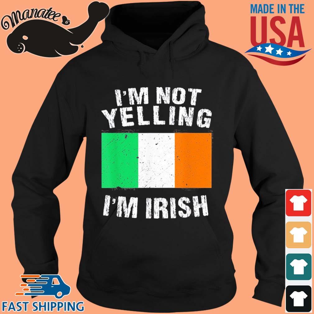 I'm Not Yelling I'm Irish Shirt hoodie den