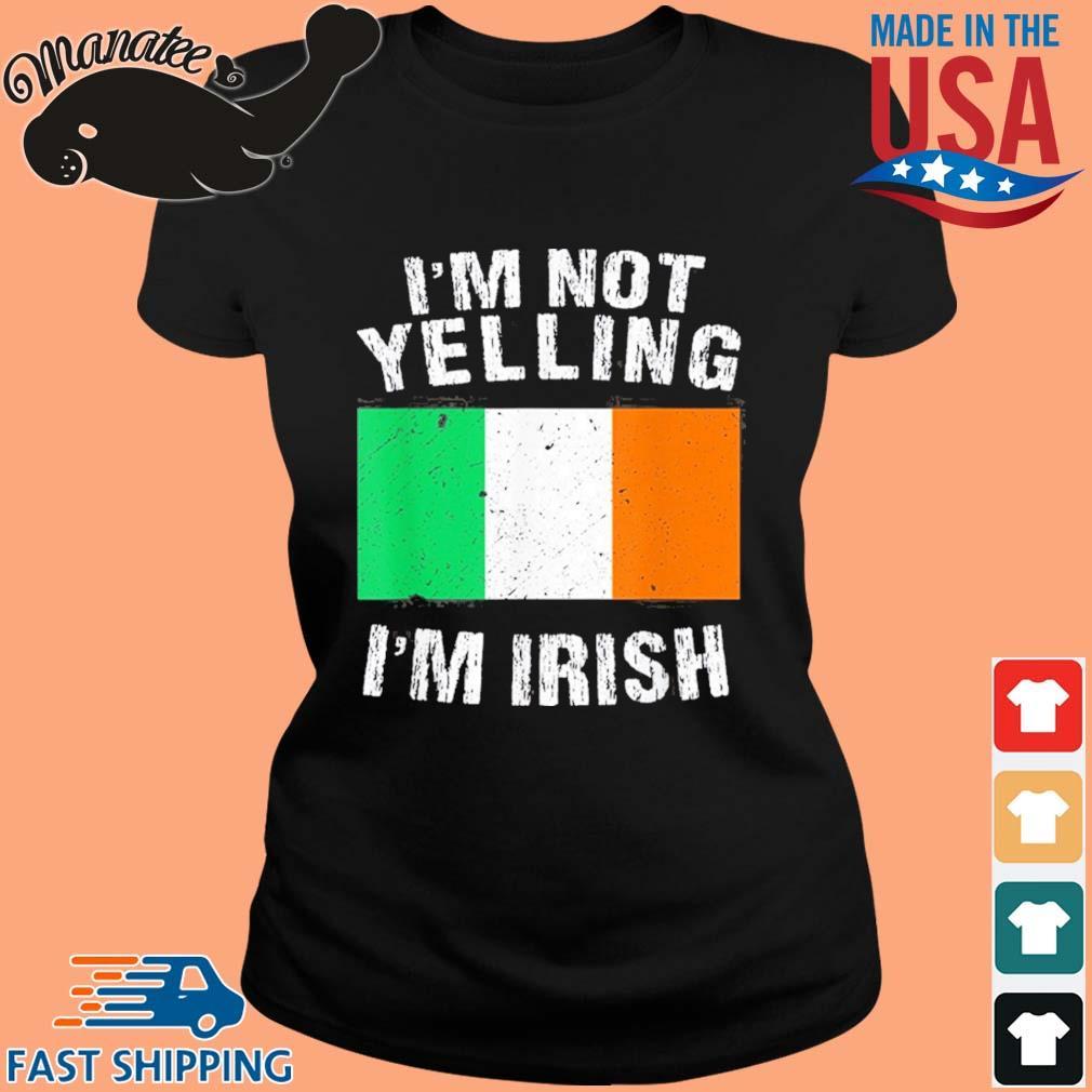 I'm Not Yelling I'm Irish Shirt ladies den