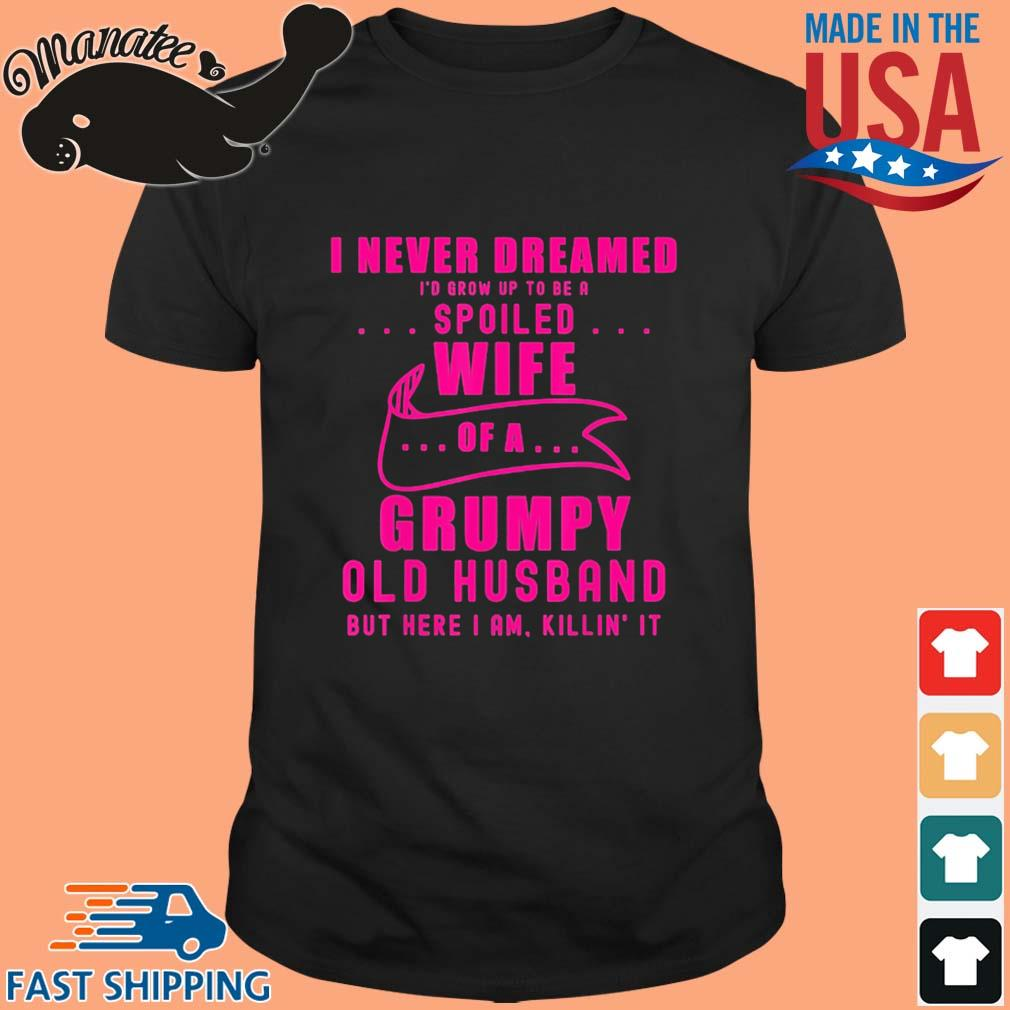 I never dreamed I'd grow up to be a spoiled wife of husband pink shirt