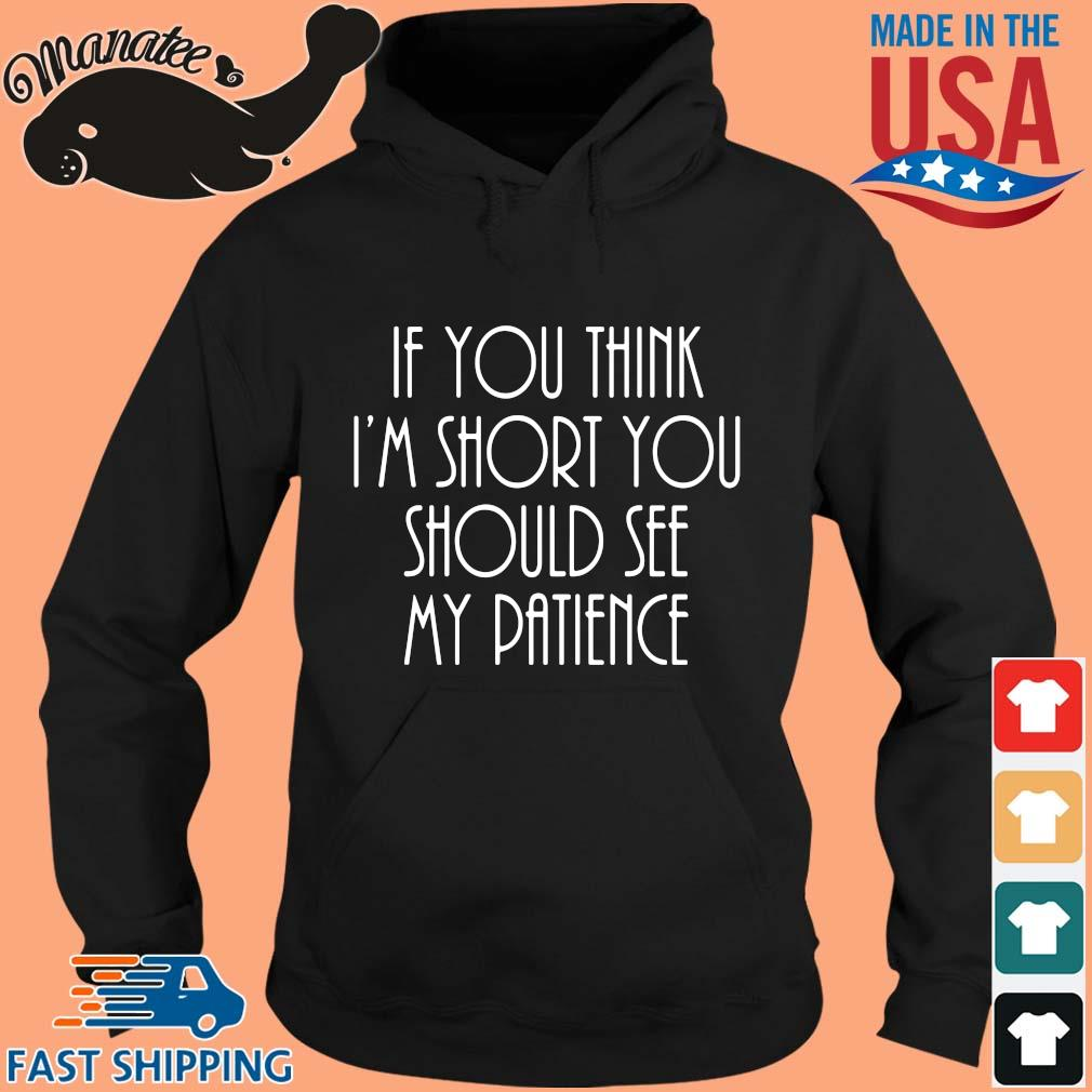If you think I'm short you should see my patience s hoodie den