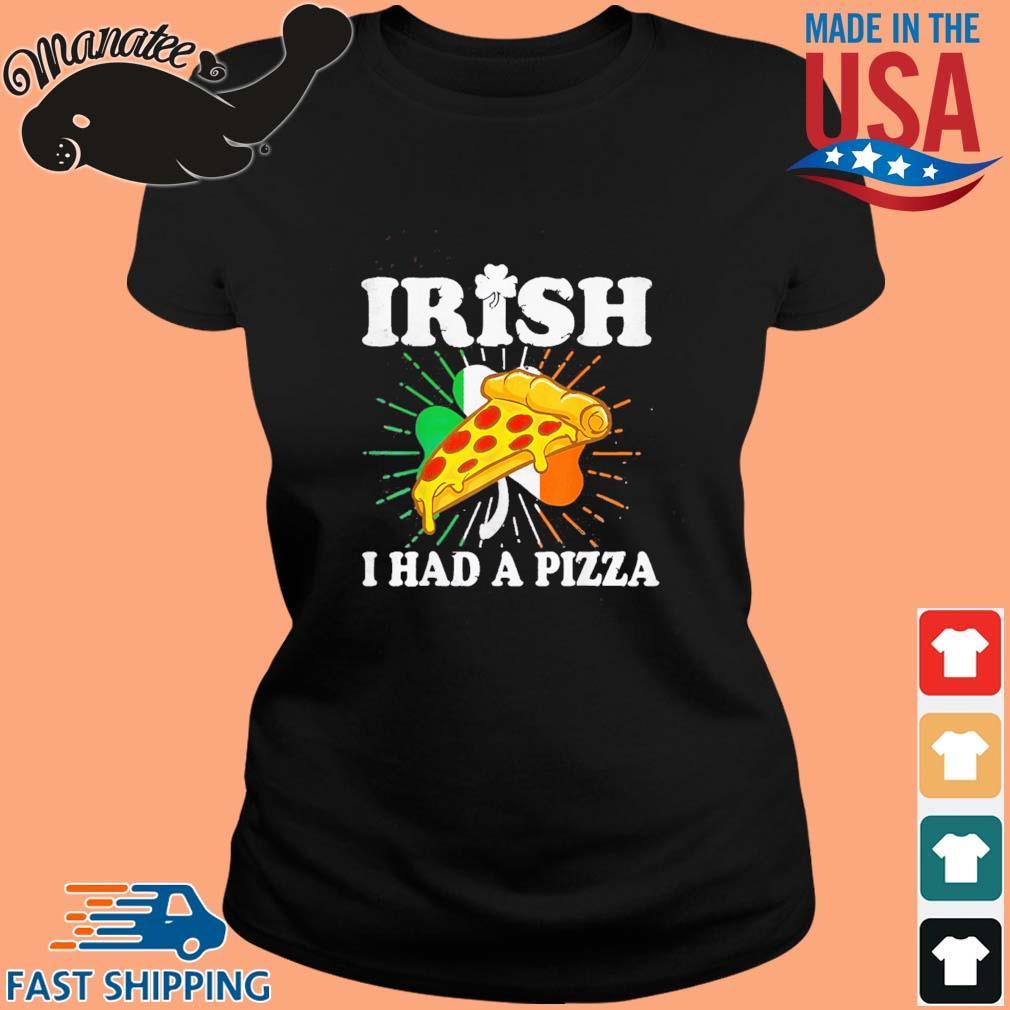 Irish I Had A Pizza St Patrick's Day Shirt ladies den