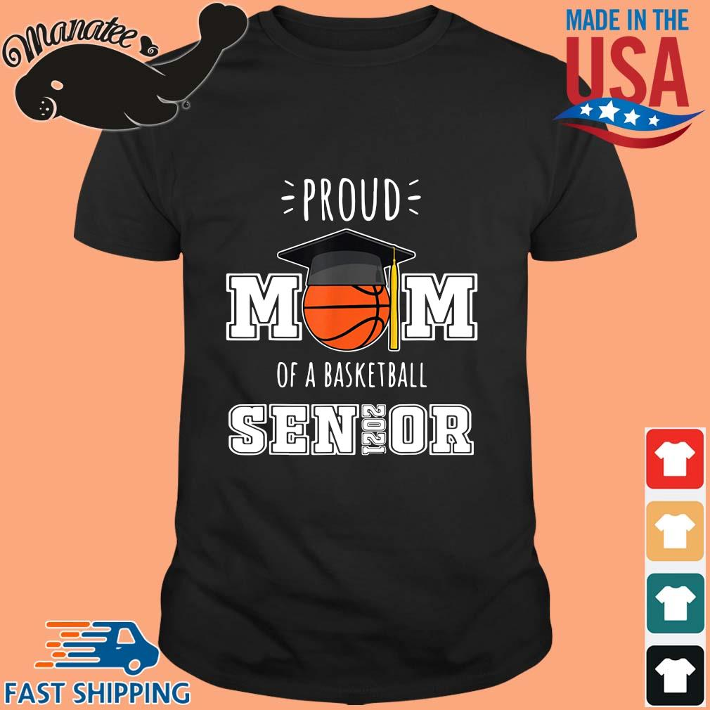 Proud mom of a basketball senior 2021 shirt