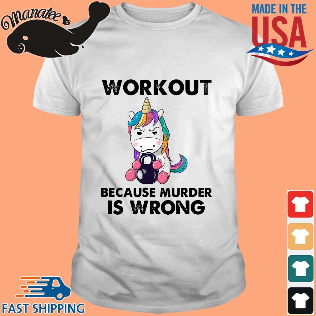 Unicorn workout because murder is wrong shirt