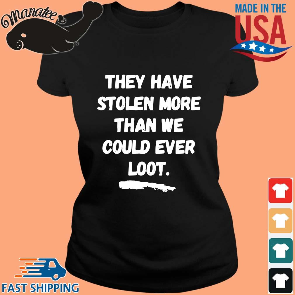 They have stolen more than we could ever loot s ladies den
