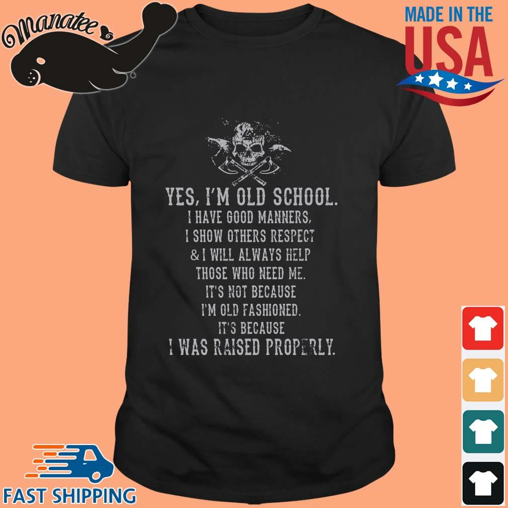 Viking yes I'm old school I have good manners I show others respect and I will always help those who need Me shirt