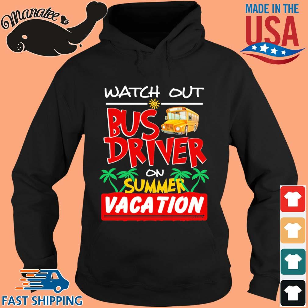 Watch out bus driver on summer vacation s hoodie den