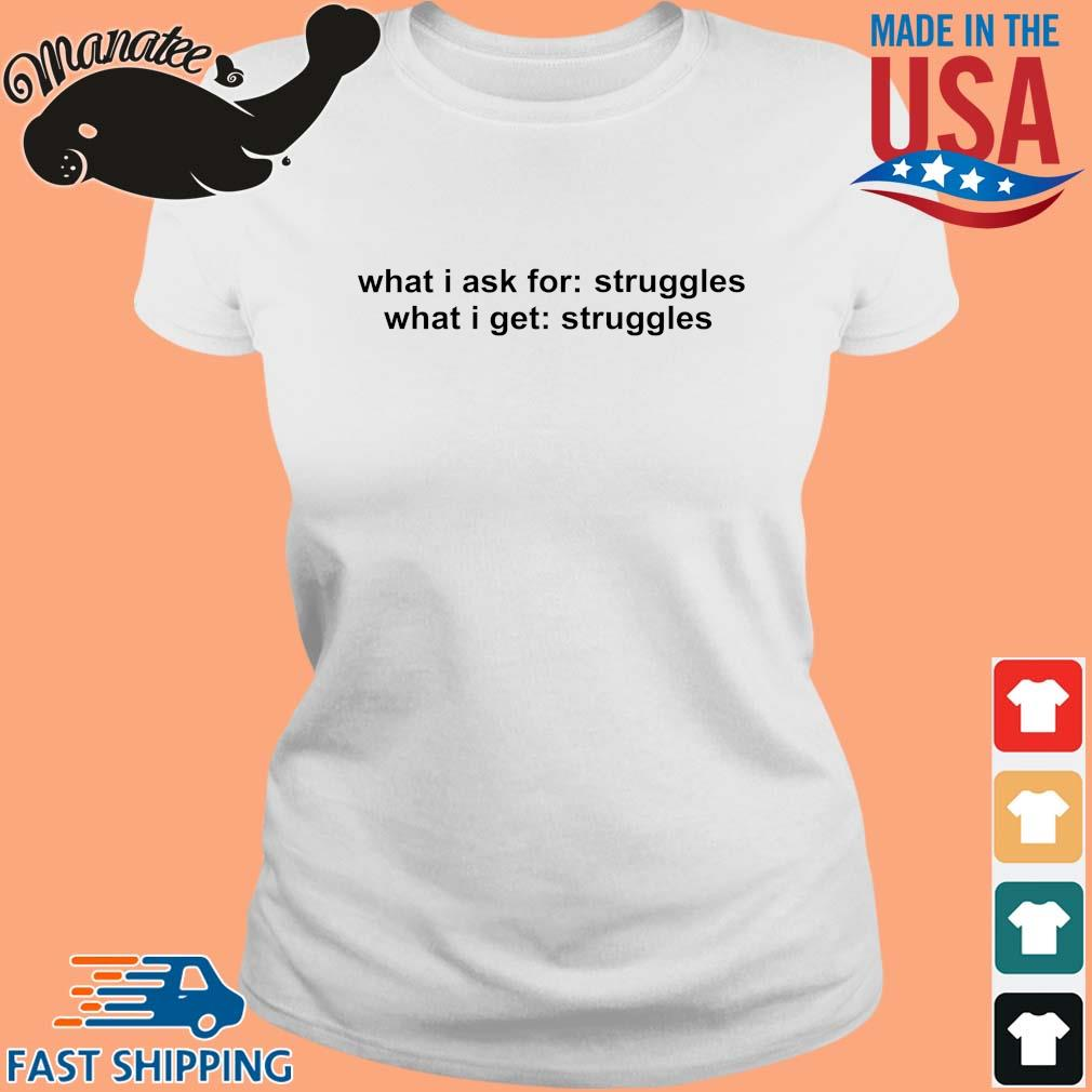 What I ask for struggles what I get struggles s Ladies trang