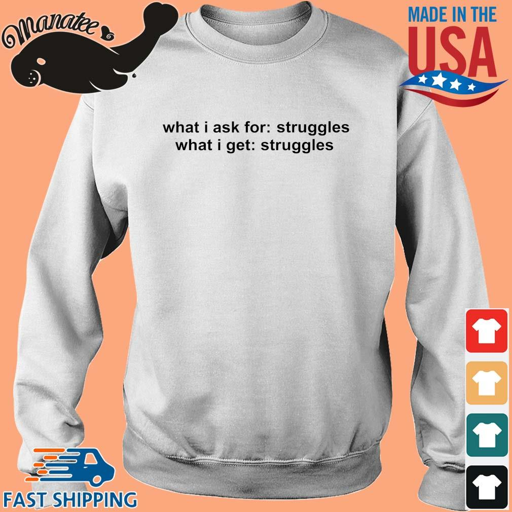 What I ask for struggles what I get struggles s Sweater trang