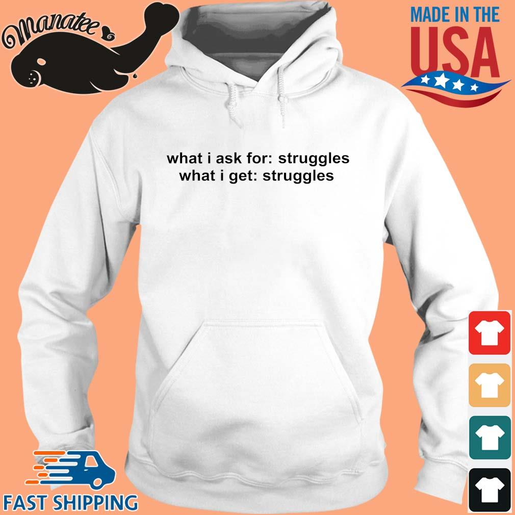 What I ask for struggles what I get struggles s hoodie trang