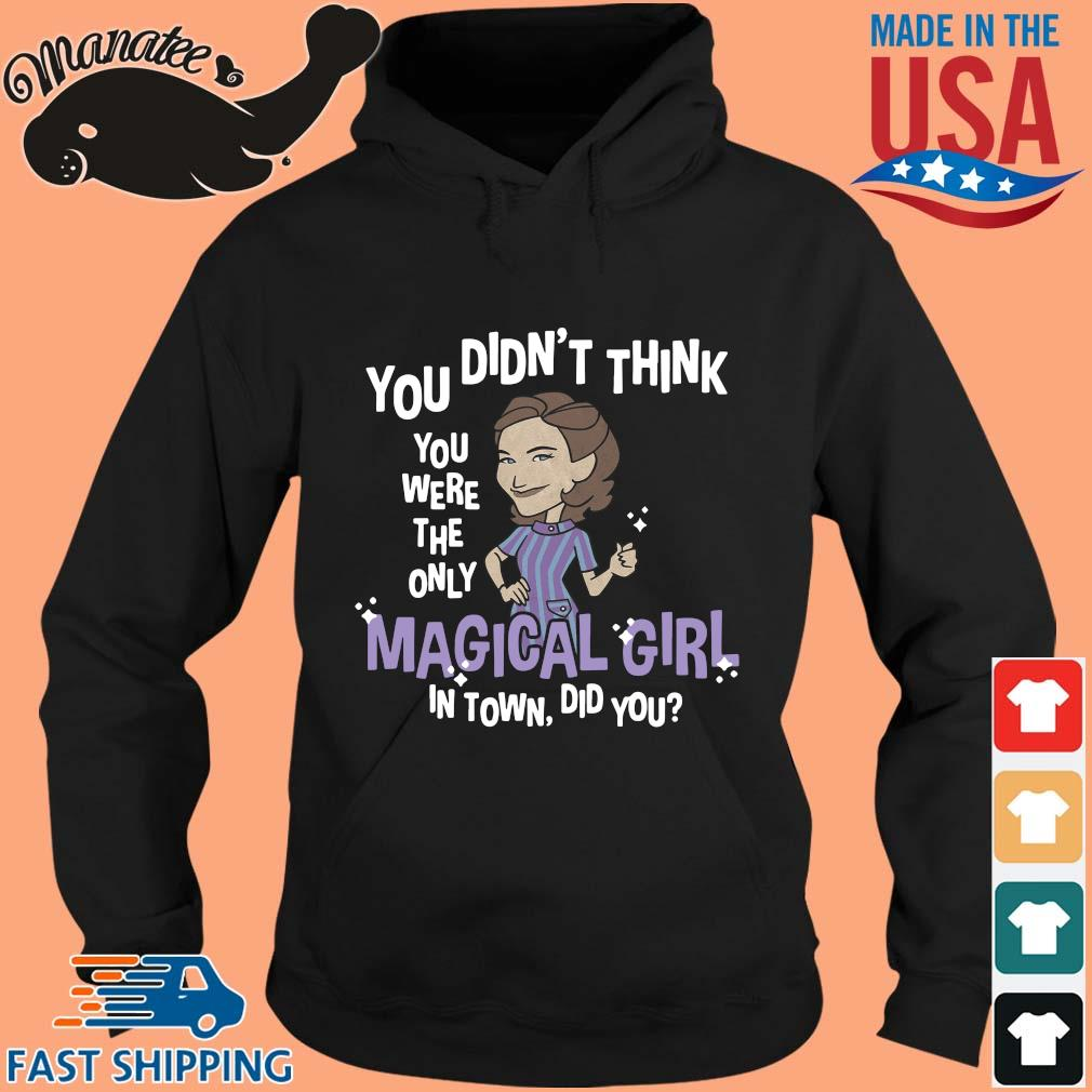 You didn't think you were the only magical girl in town did you s hoodie den