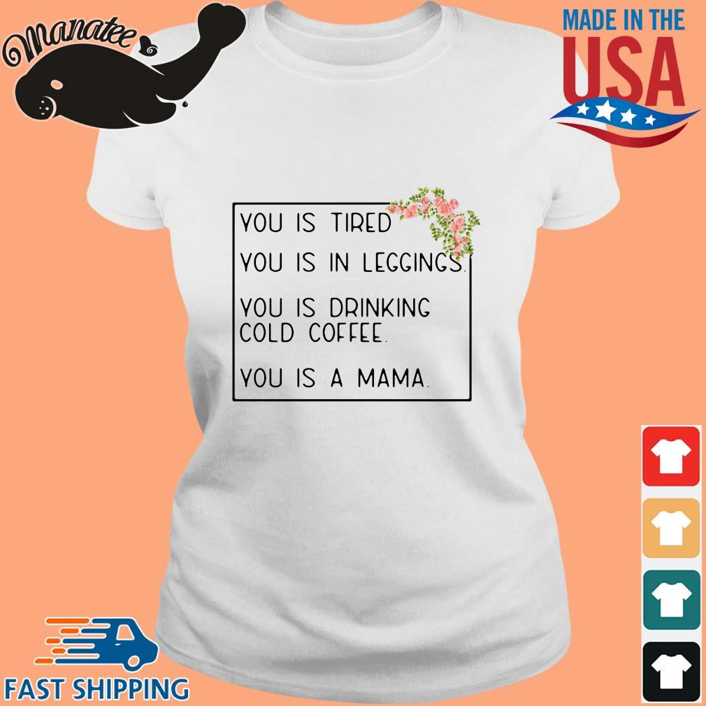 You is tired you is in leggings you is drinking cold coffee you is a mama floral s Ladies trang