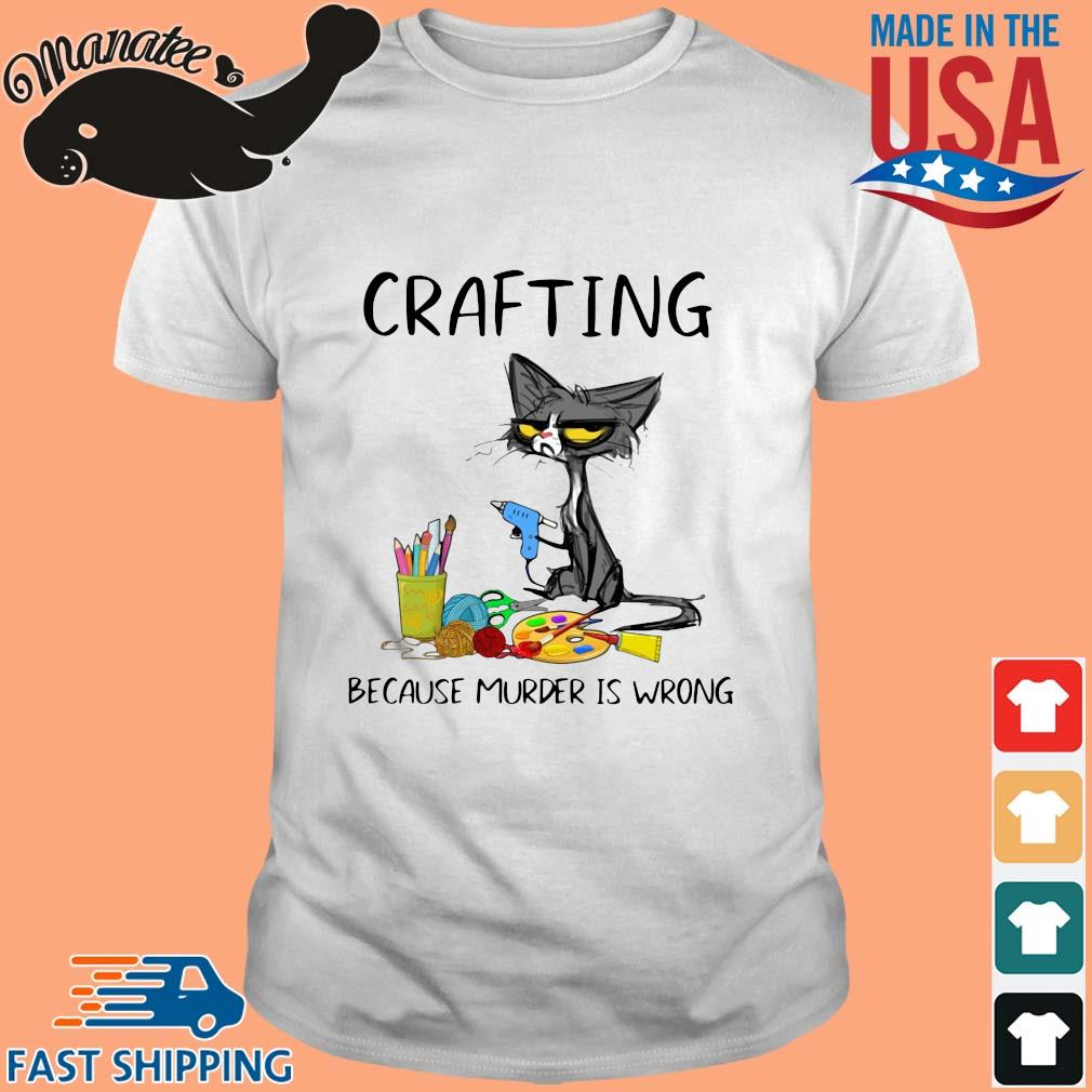 Black cat crafting because murder is wrong shirt