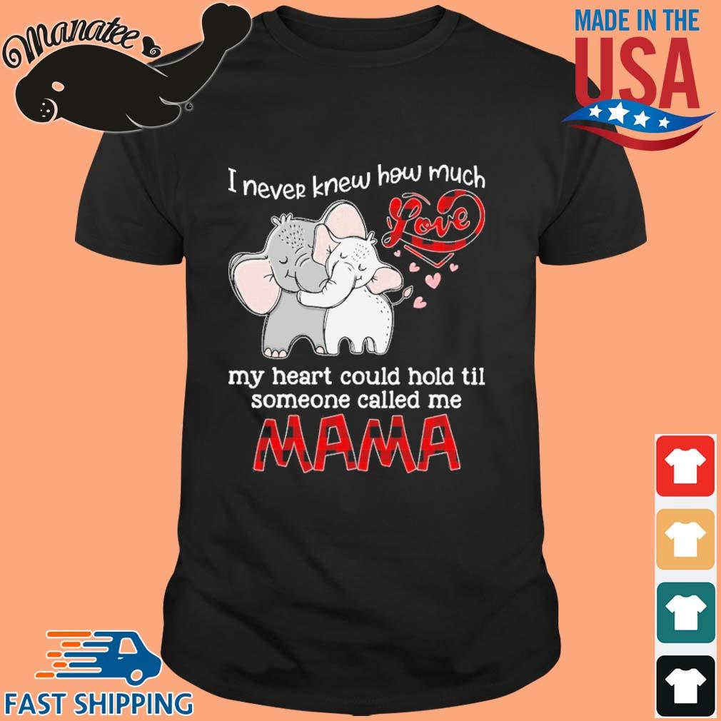 Elephant I never knew how much love my heart could hold til someone called Me mama shirt