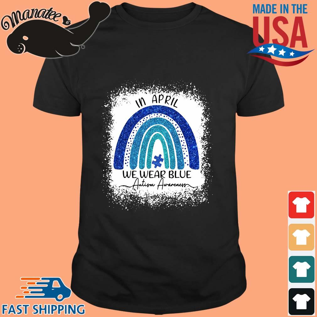 In april we wear blue Autism awareness rainbow shirt