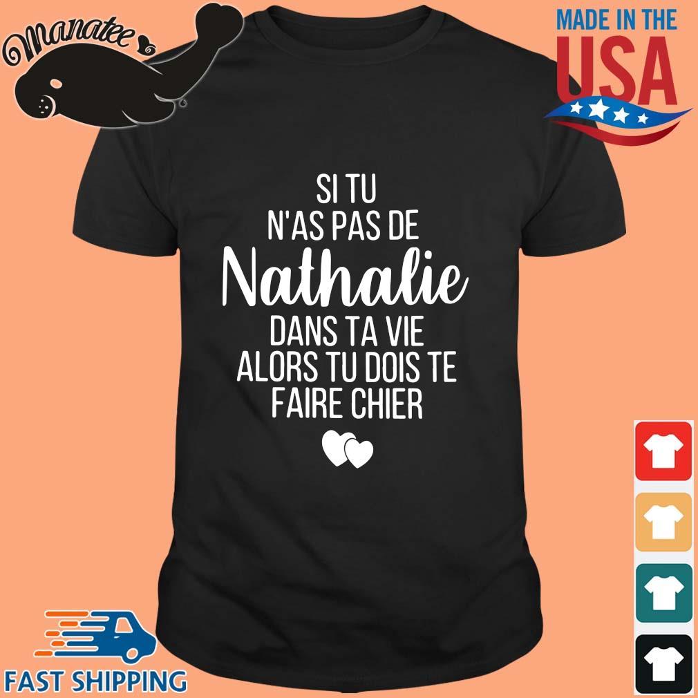 Si tu n'as pas de Nathalie dans ta vie alors tu bois te faire chier shirt