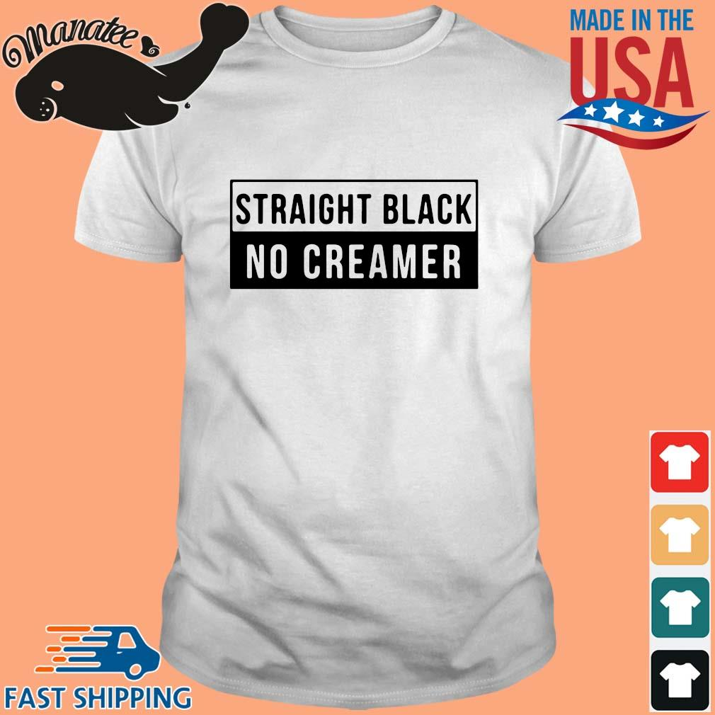 Straight black no creamer shirt