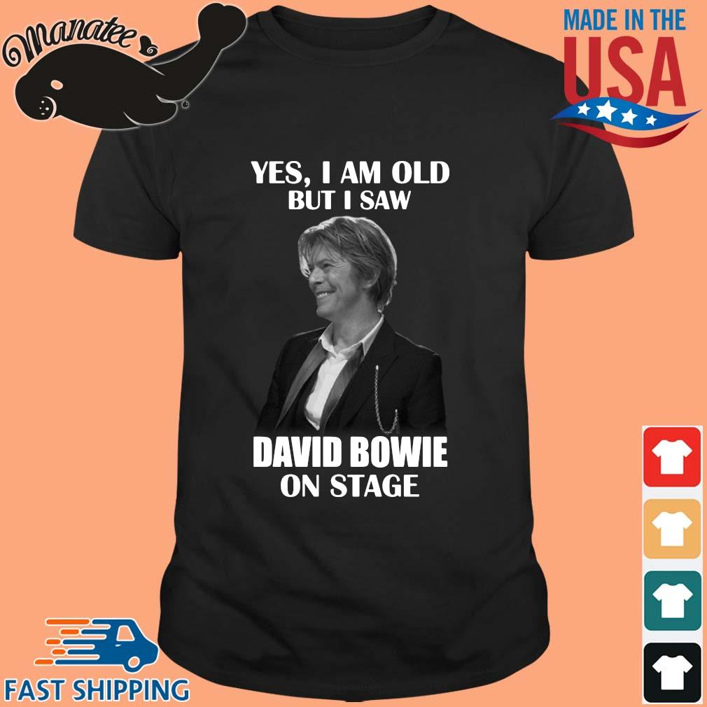 Yes I am old but I saw David Bowie on stage 2021 shirt