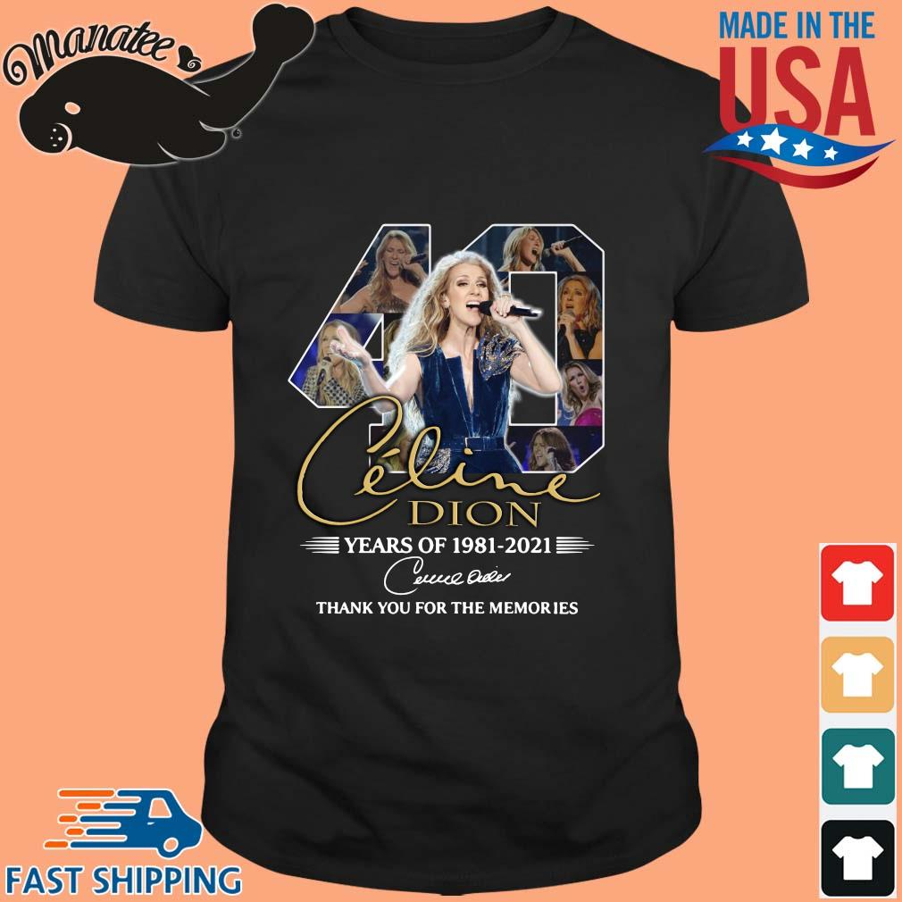 40 years of Celine Dion 1981-2021 thank you for the memories signature shirt