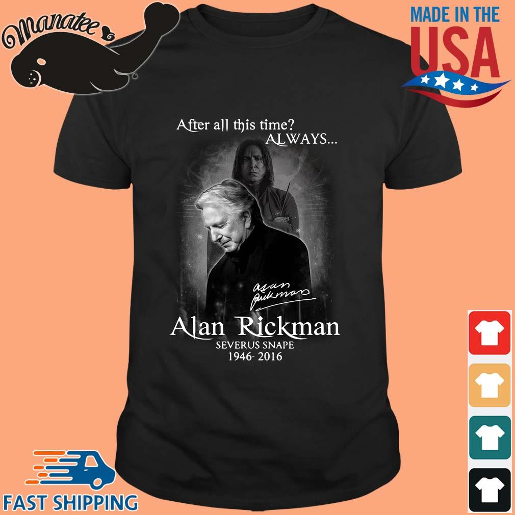 After all this time always Alan Rickman Severus Snape 1946-2016 signature shirt