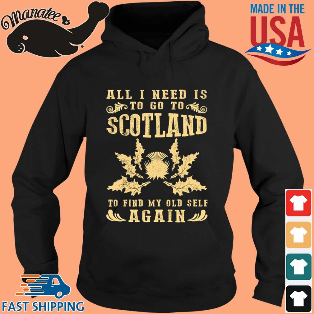 All I Need Is To Go To Scotland To Find My Old Self Again Shirt hoodie den