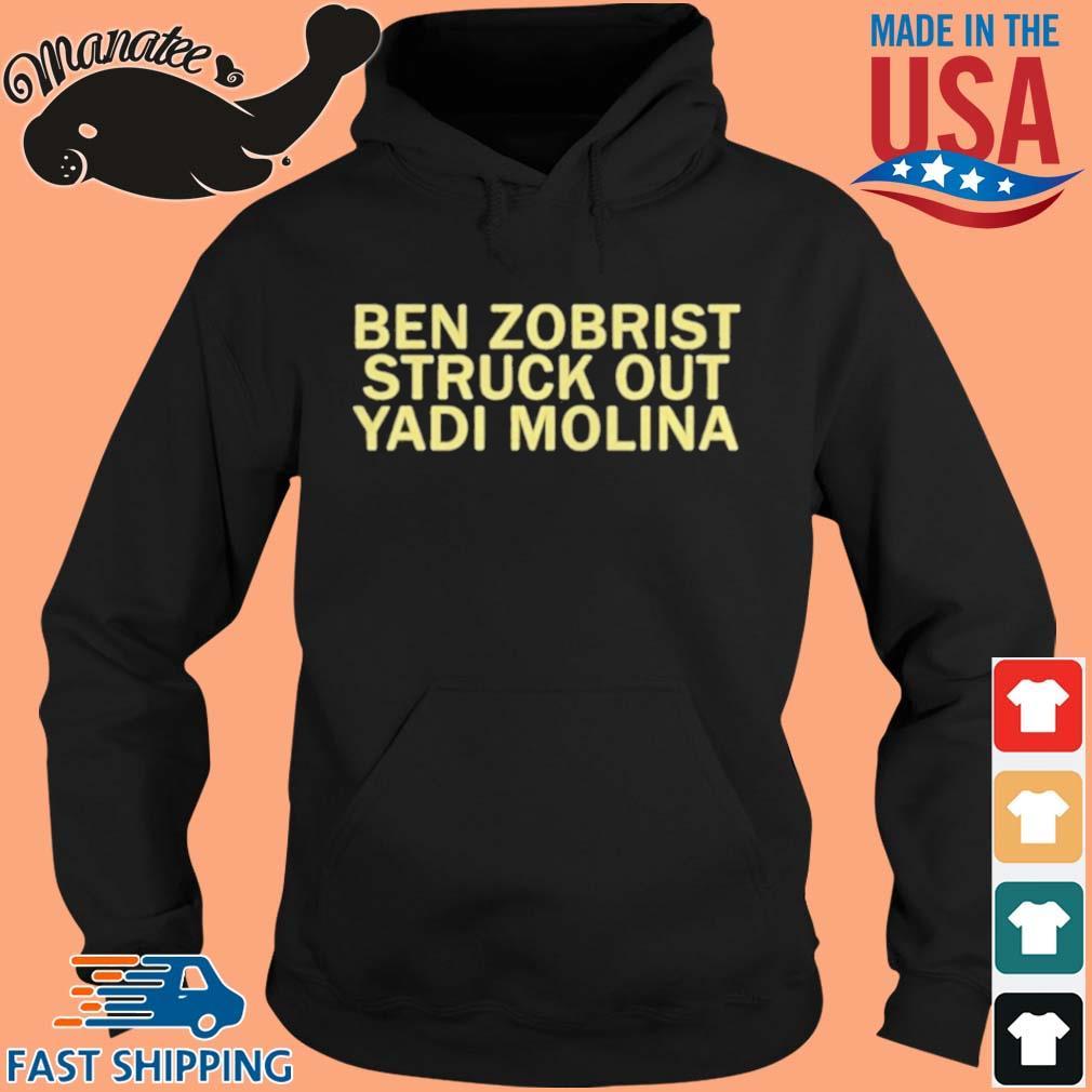 Ben Zobrist Struck Out The Yadi Molina Shirt hoodie den