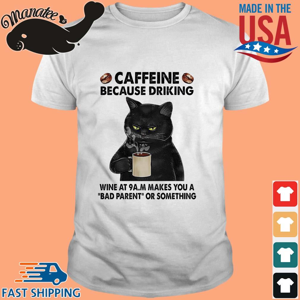 Black cat caffeine because drinking wine at 9am makes you a bad parent or something shirt