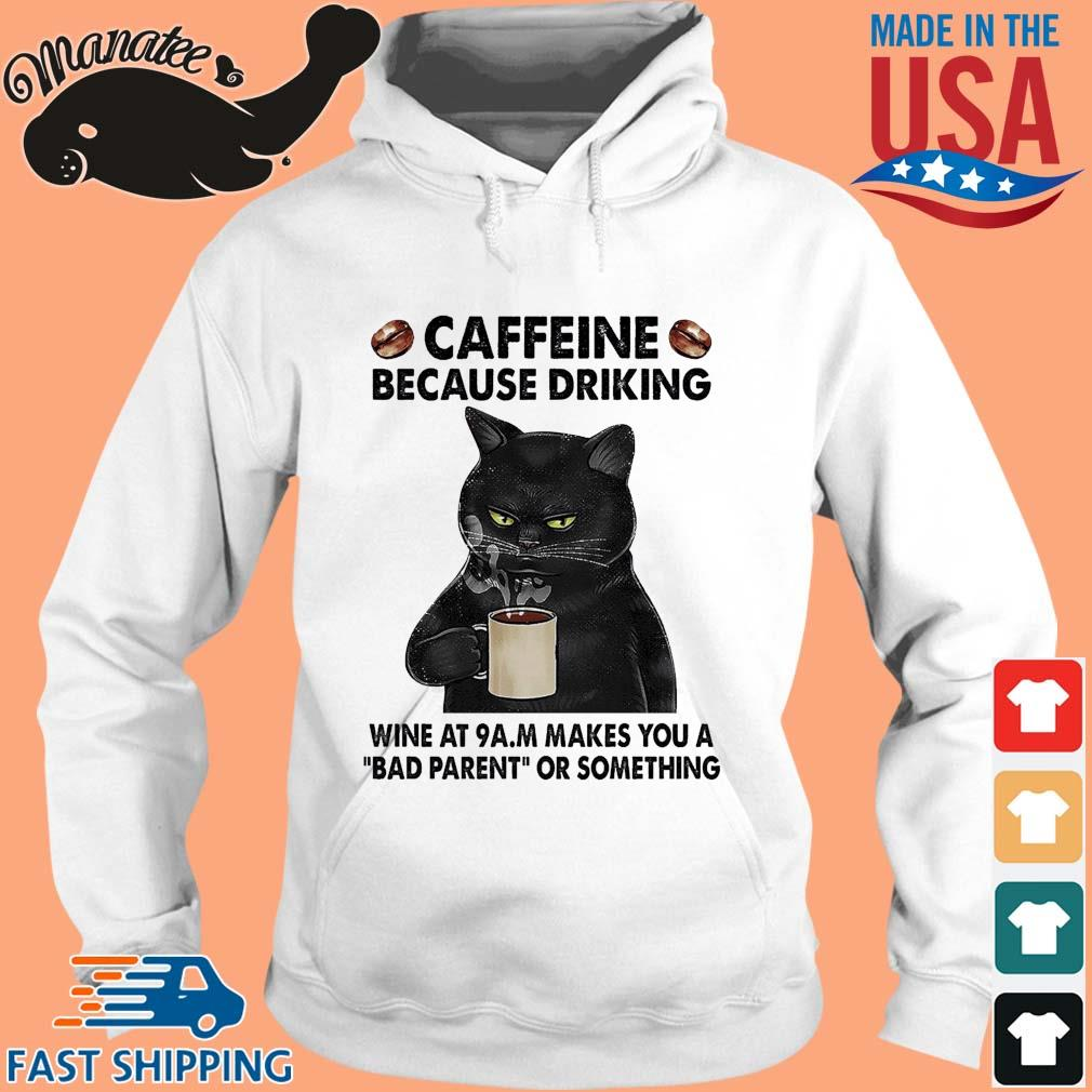 Black cat caffeine because drinking wine at 9am makes you a bad parent or something s hoodie trang