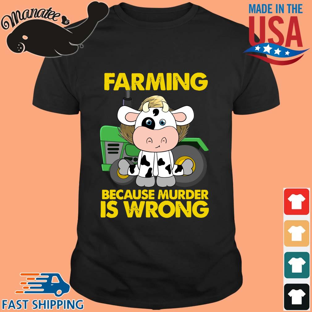 Cow farming because murder is wrong shirt