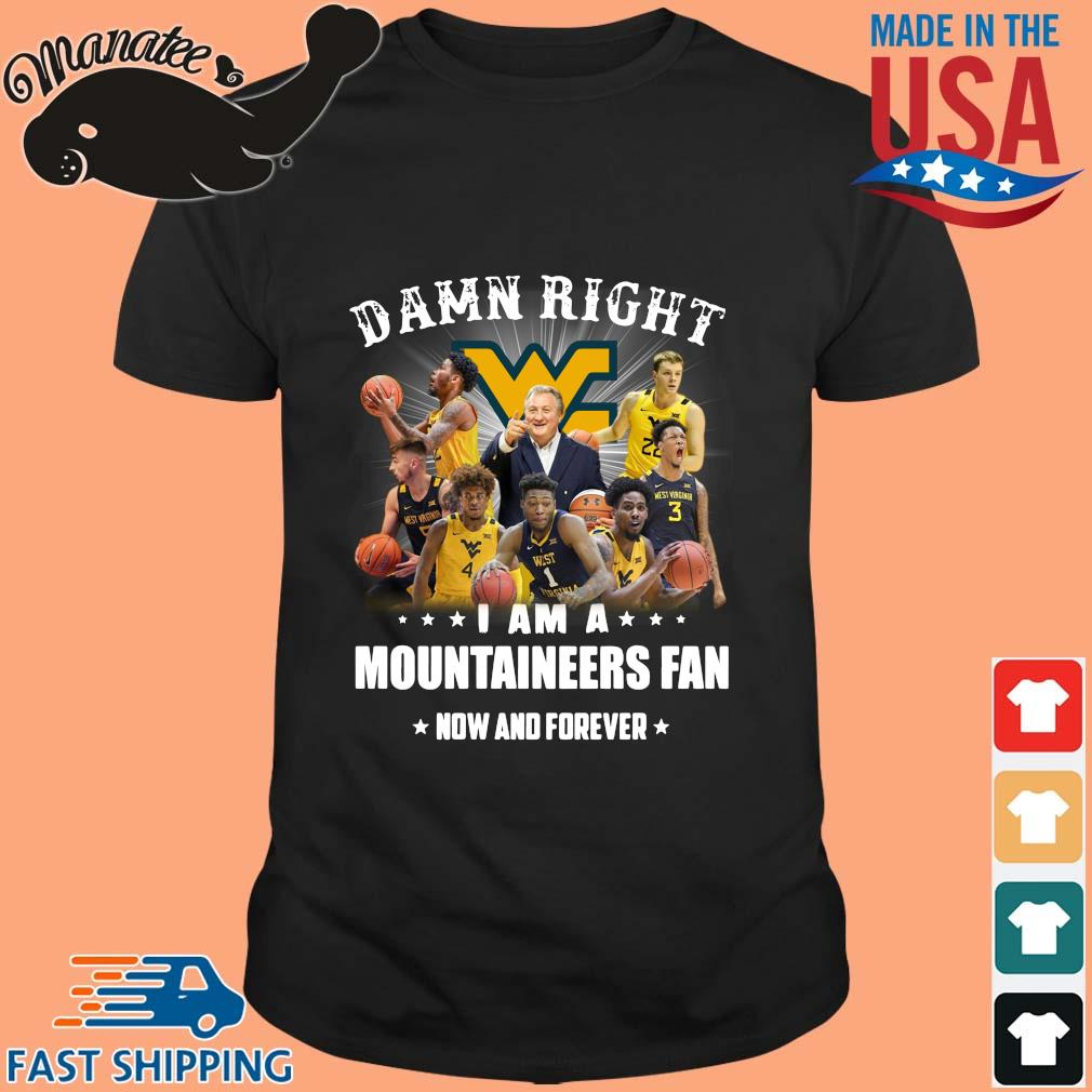 Damn Right I Am A Mountaineers Fan Now And Forever 2021 Shirt