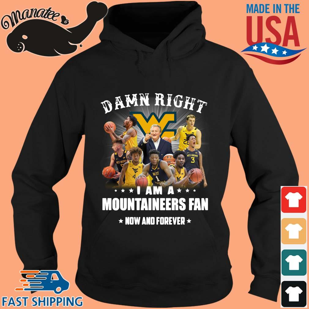 Damn Right I Am A Mountaineers Fan Now And Forever 2021 Shirt hoodie den