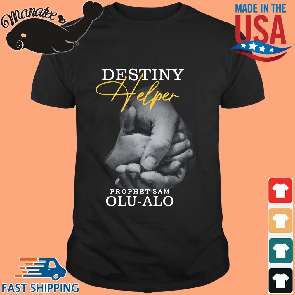 Destiny Helper Prophet Sam Olu-Alo Shirt