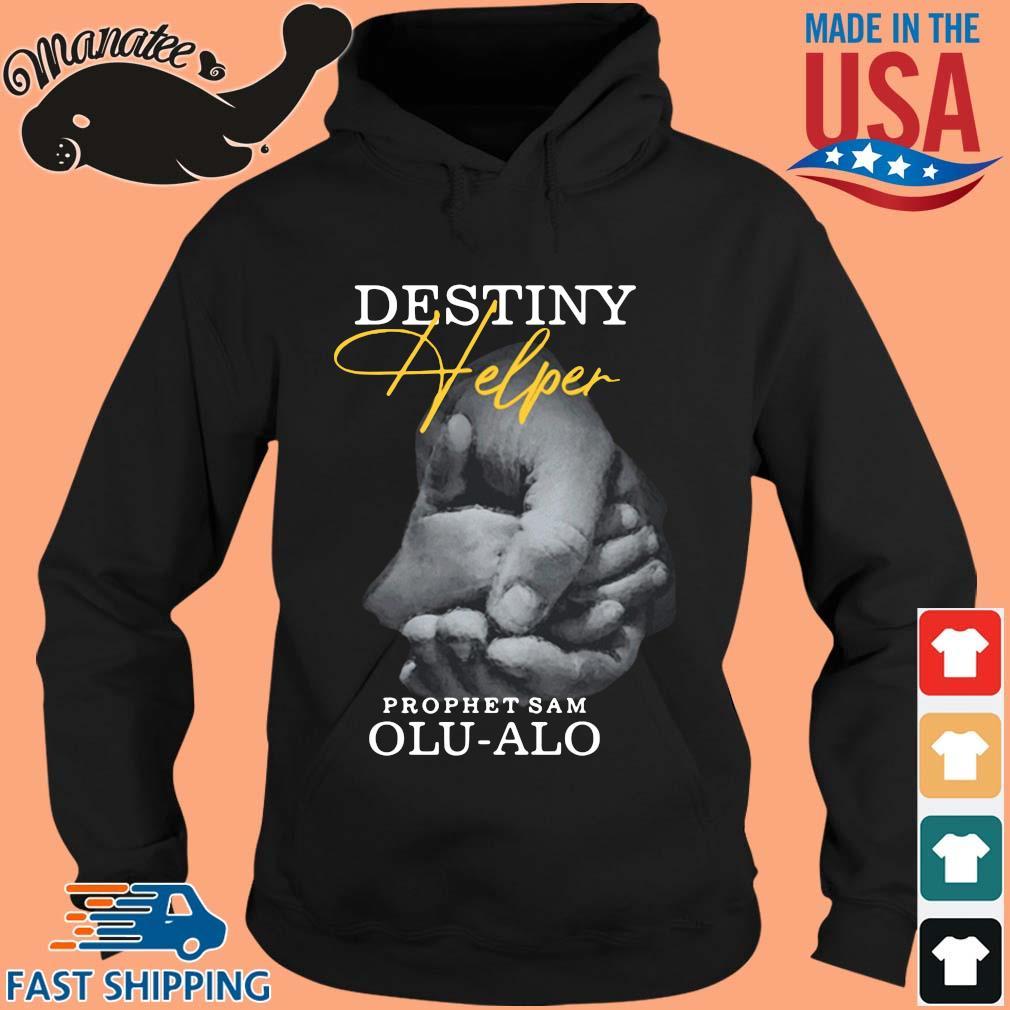 Destiny Helper Prophet Sam Olu-Alo Shirt hoodie den