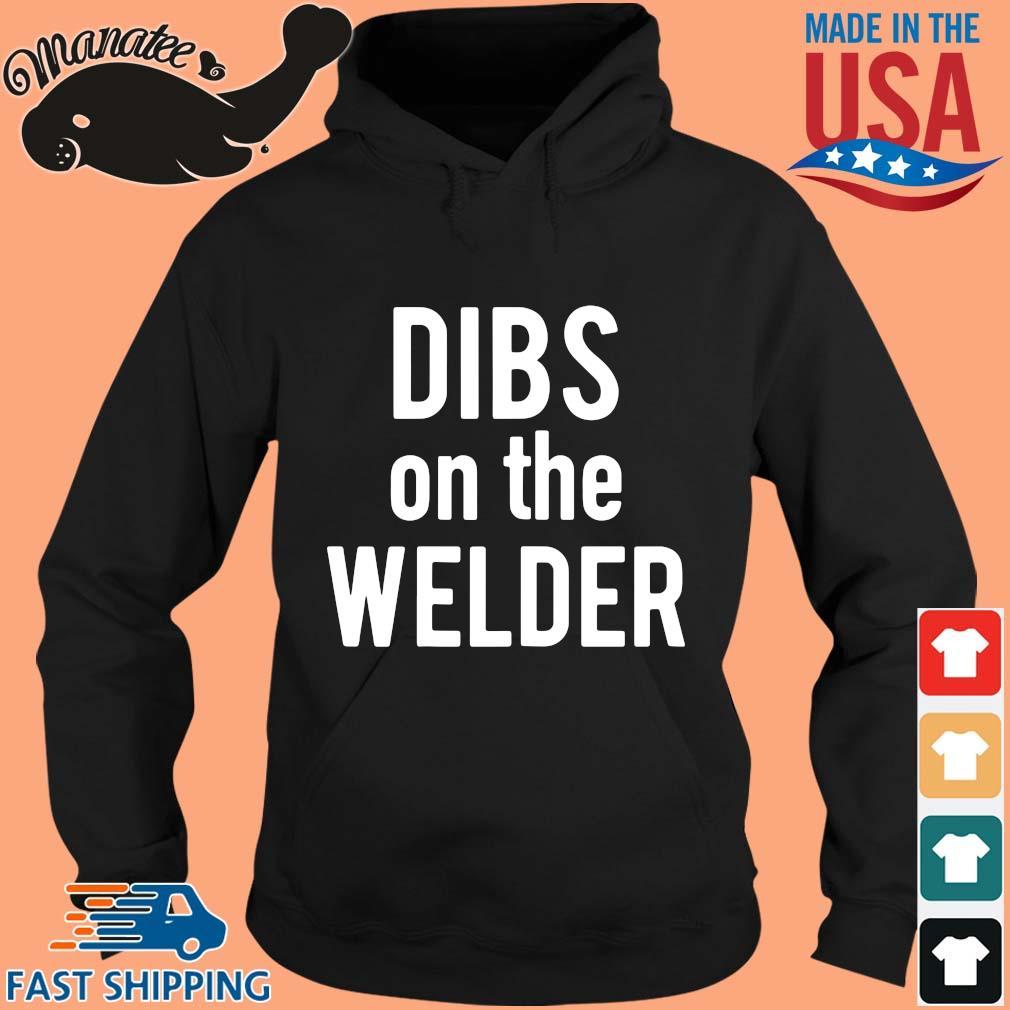 Dibs on the welder s hoodie den