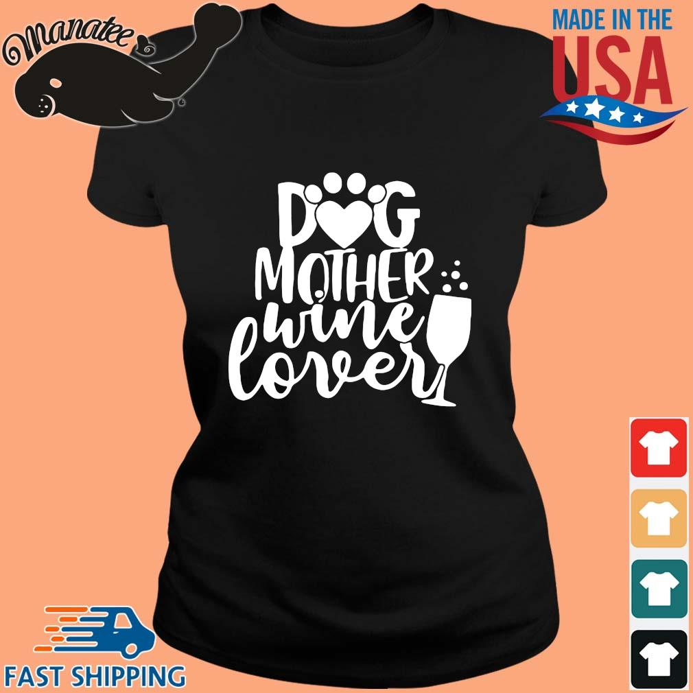 Dog Mother Wine Lover Shirt ladies den