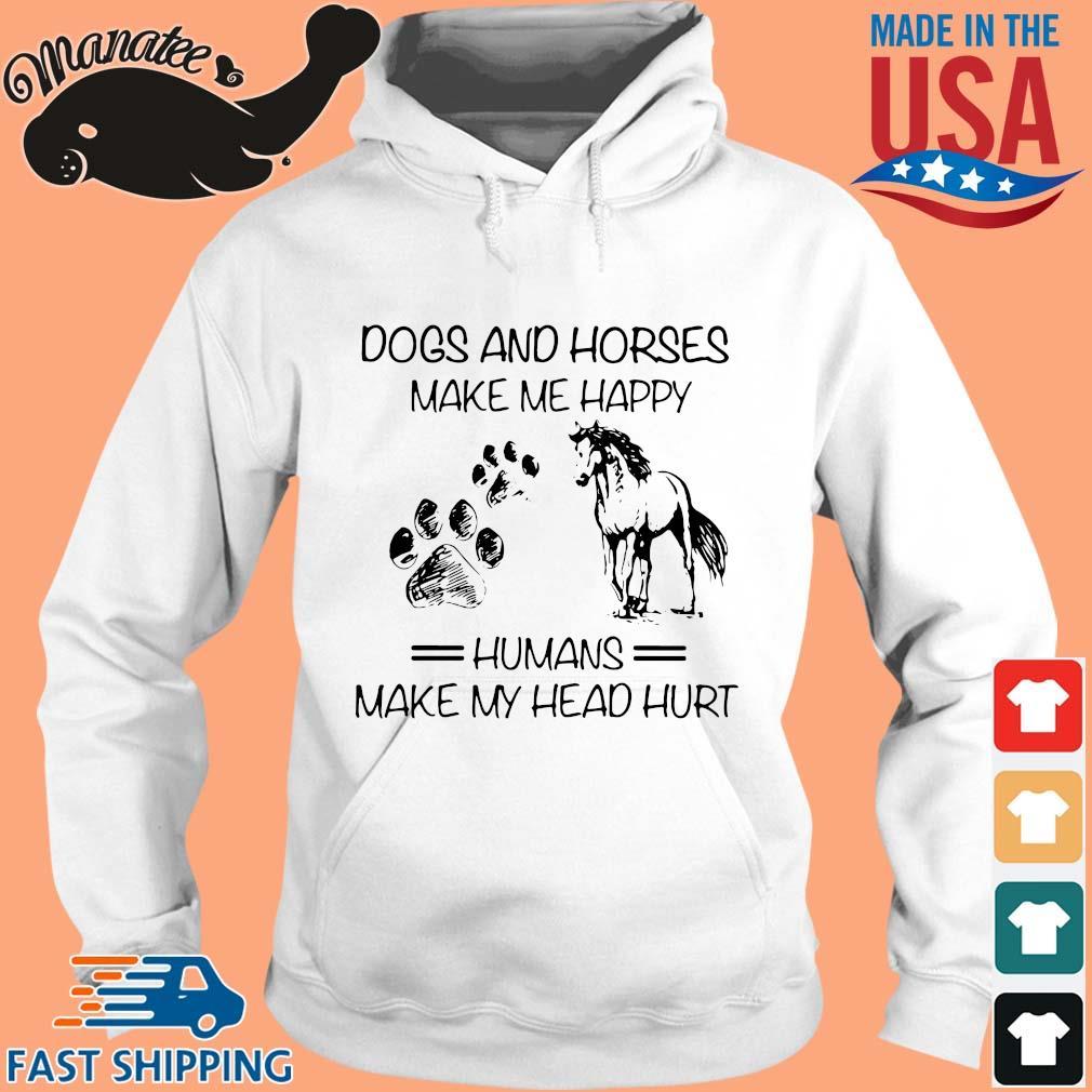 Dogs And Horses Make Me Happy Humans Make My Head Hurt Shirt hoodie trang