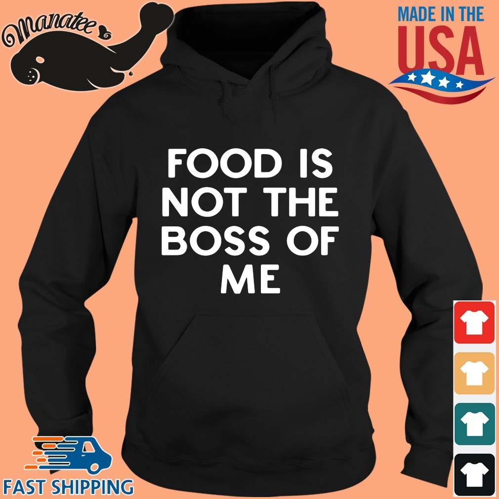 Food is not the boss of Me s hoodie den