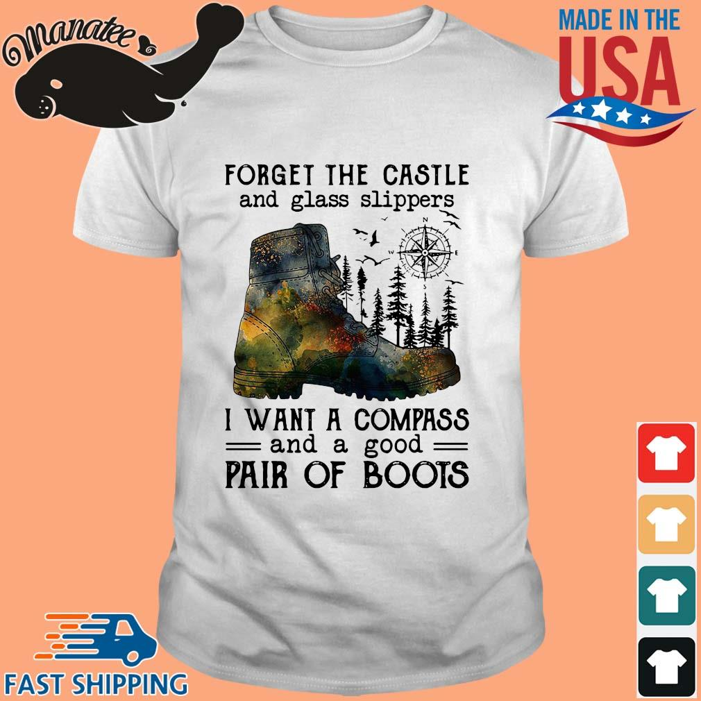 Forget the castle and glass slippers I want a compass and a good pair of boots shirt