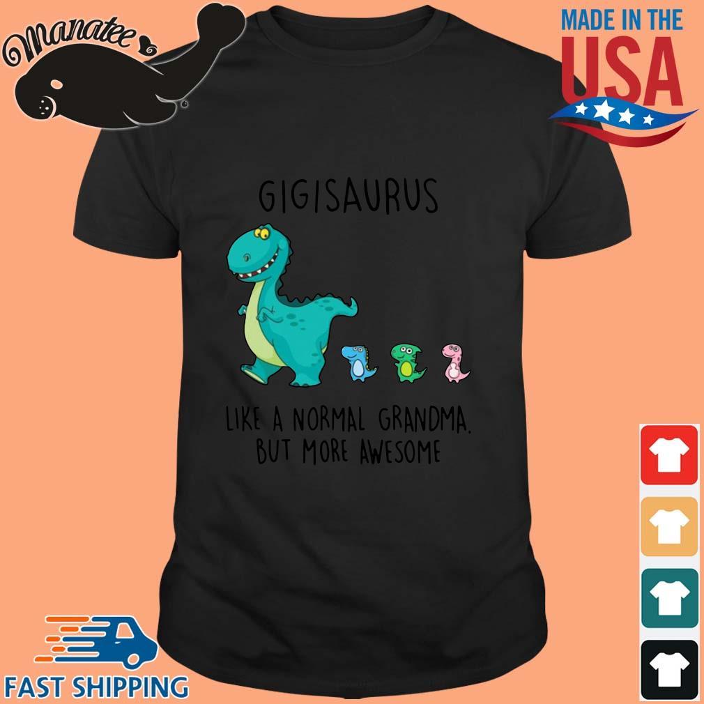 Gigisaurus Like A Normal Grandma But More Awesome Shirt