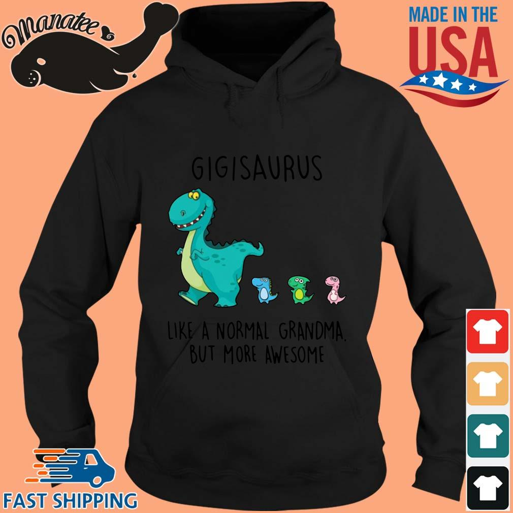 Gigisaurus Like A Normal Grandma But More Awesome Shirt hoodie den