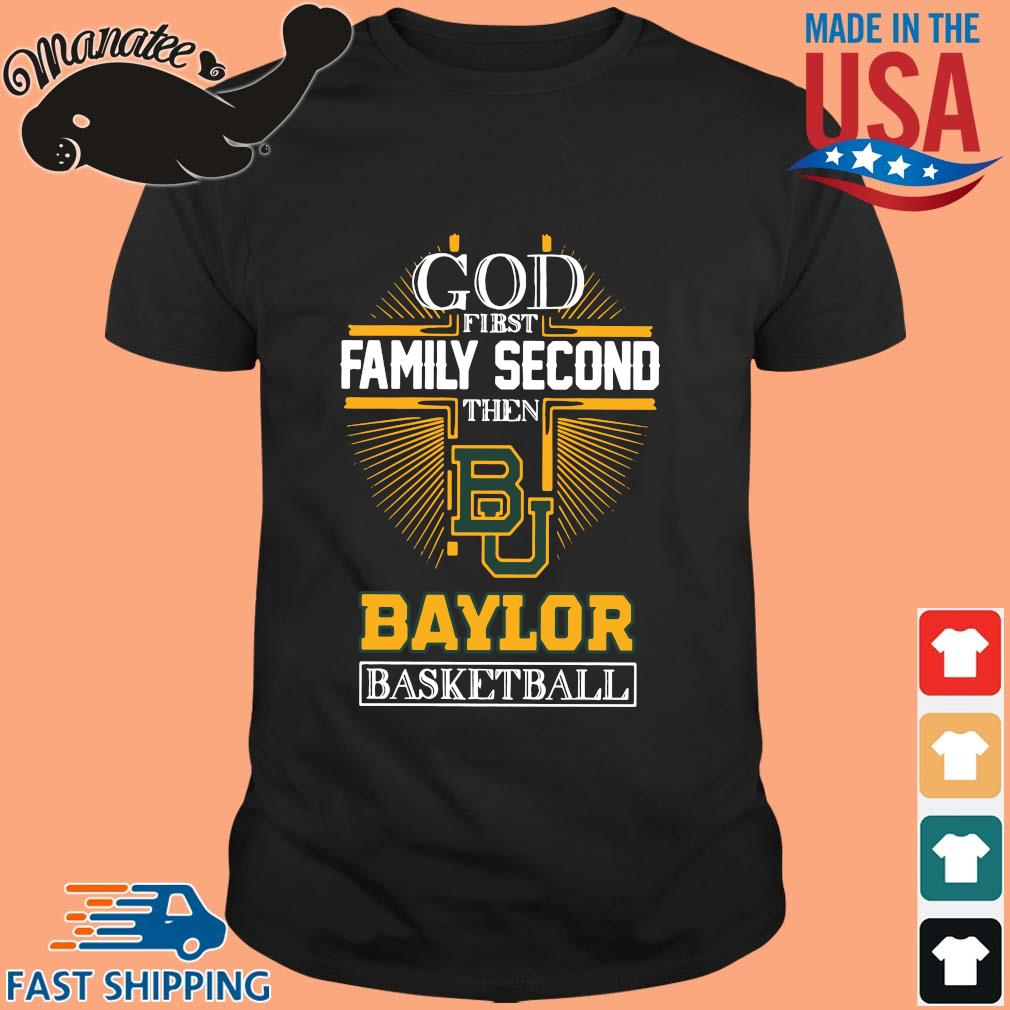God first family second then Baylor Bears basketball shirt