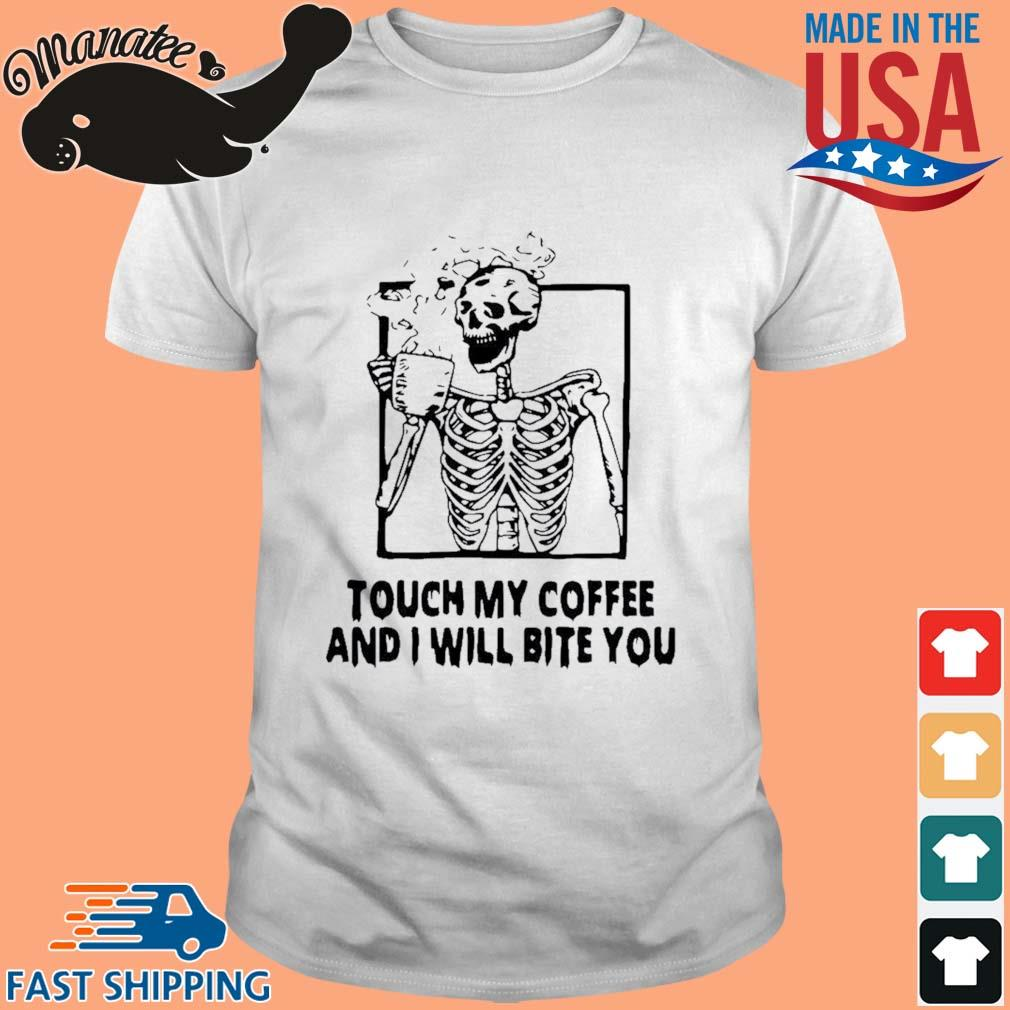 Good skeleton touch my coffee and I will bite you shirt