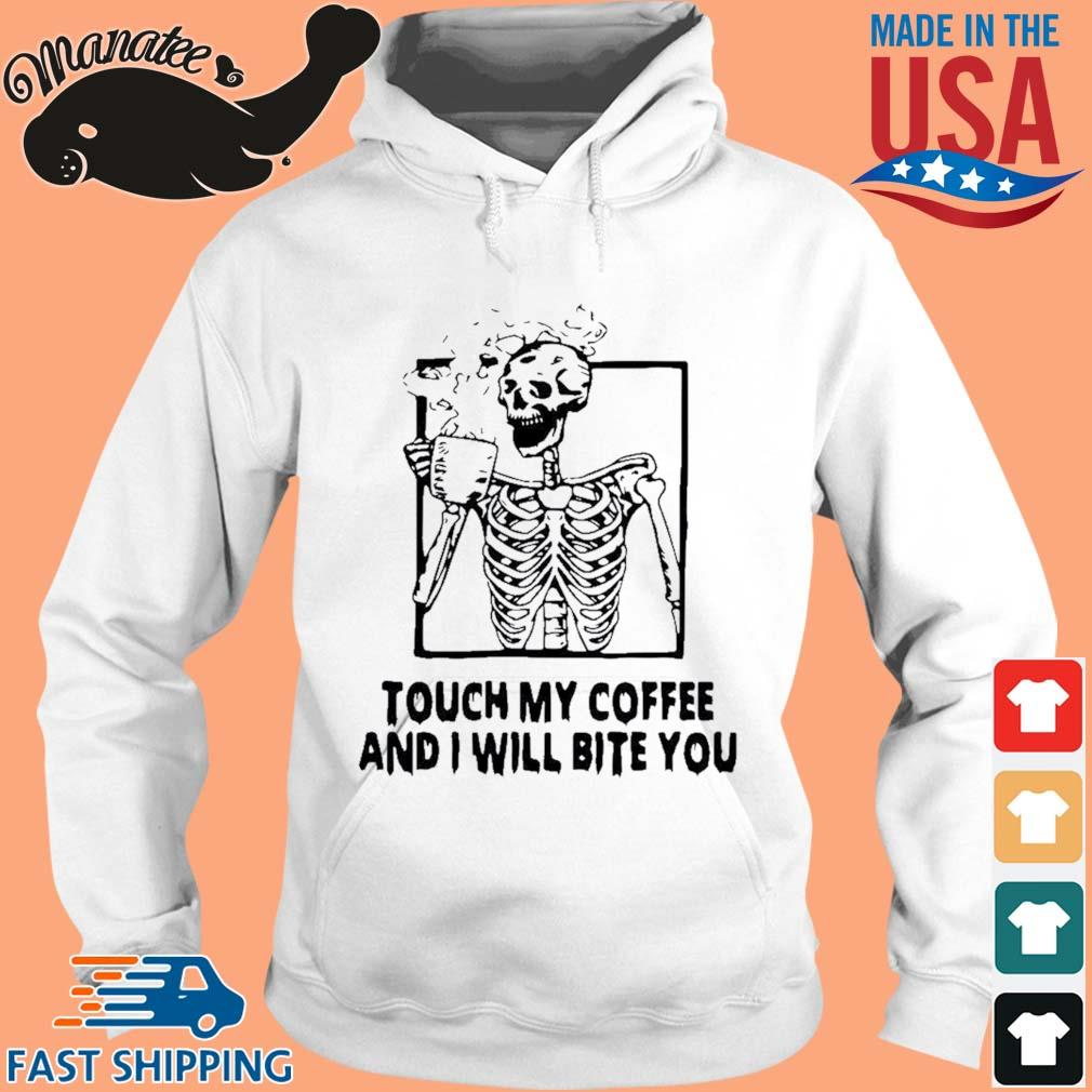 Good skeleton touch my coffee and I will bite you s hoodie trang