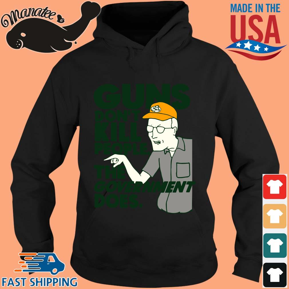 Guns Don't Kill People The Government Does Shirt hoodie den