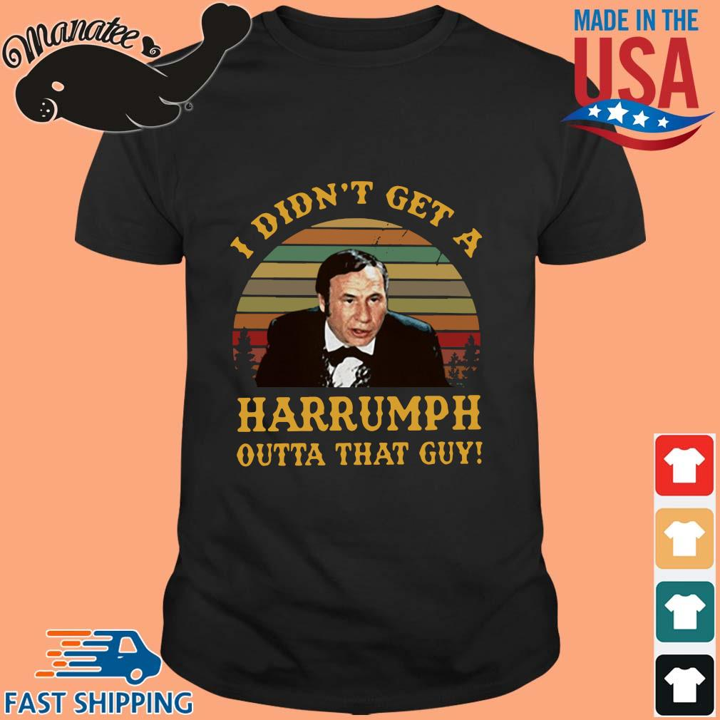 I didn't get a Harumph outta that guy vintage shirt