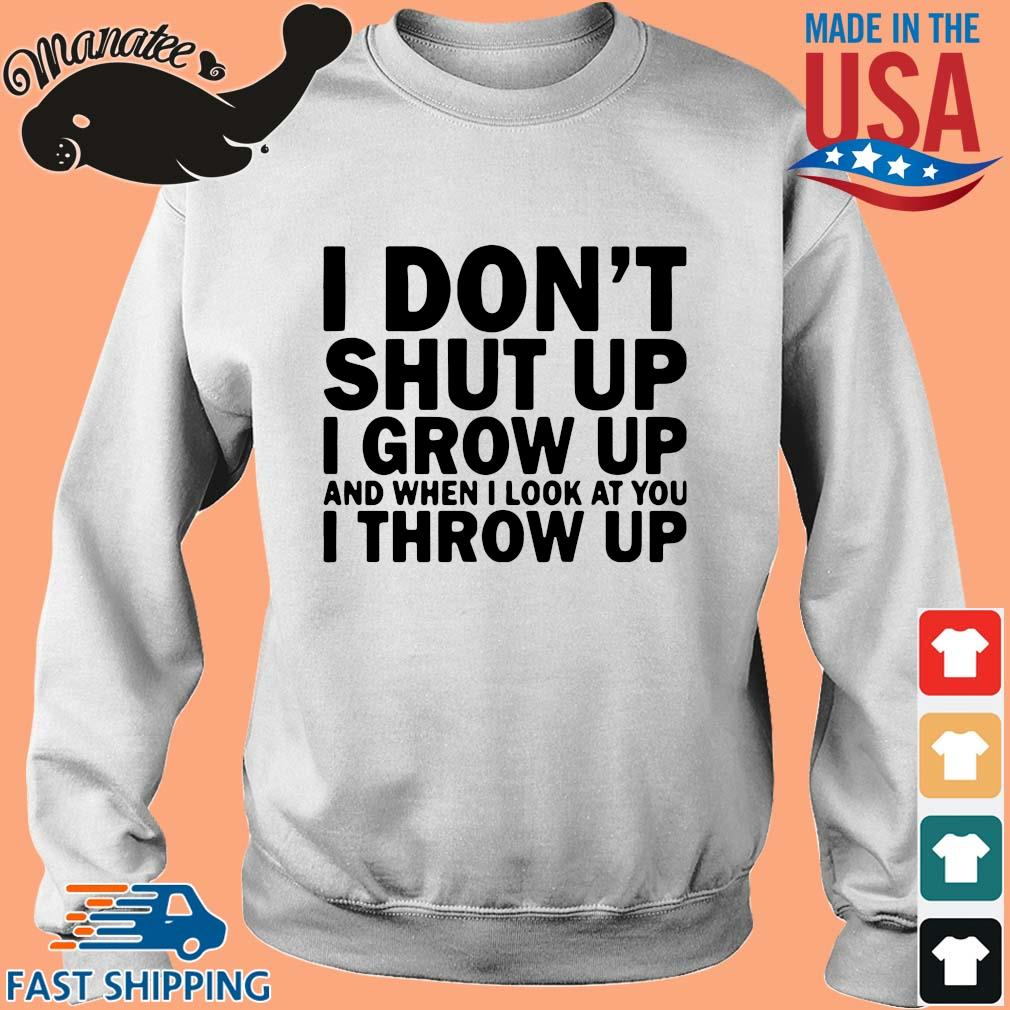 I don't shut up I grow up and when I look at you I throw up s Sweater trang